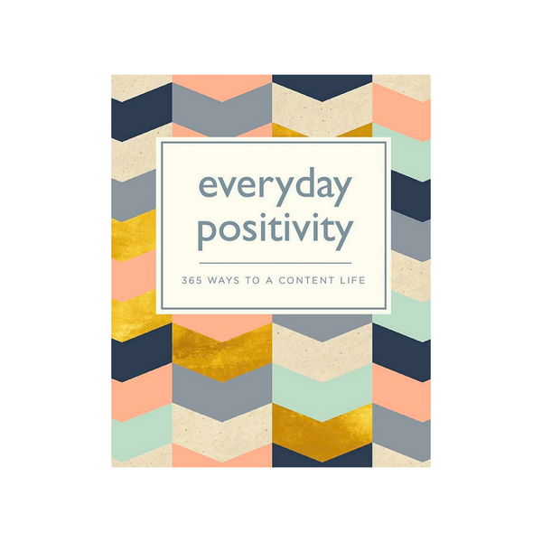 Everyday Positivity: 365 ways to a content life