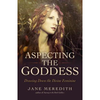 Aspecting the Goddess - Jane Meredith