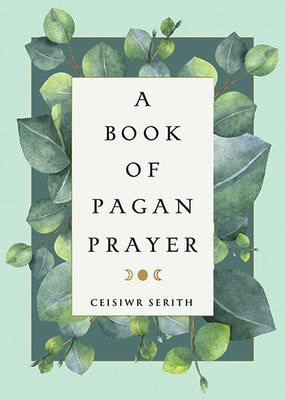 A Book of Pagan Prayer - Ceisiwr Serith