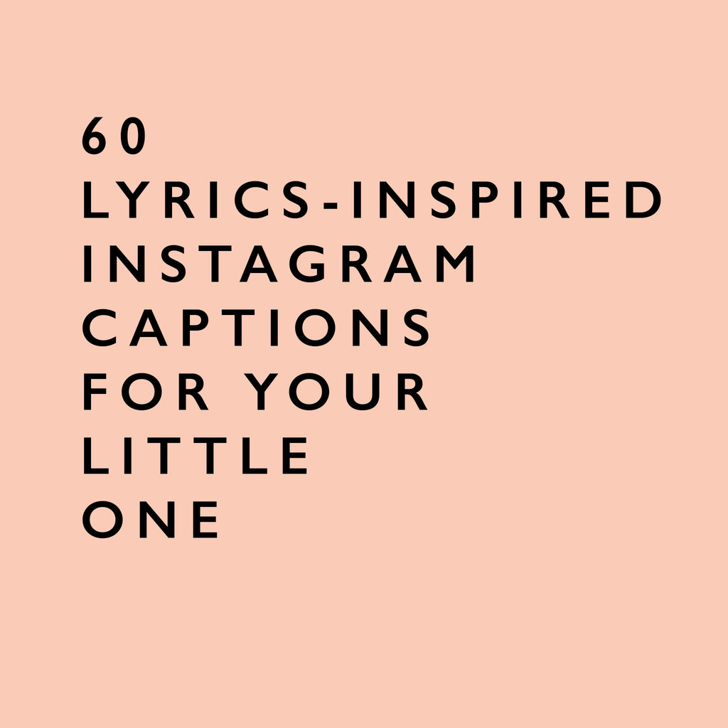 60 Lyrics-Inspired Instagram captions for your little one