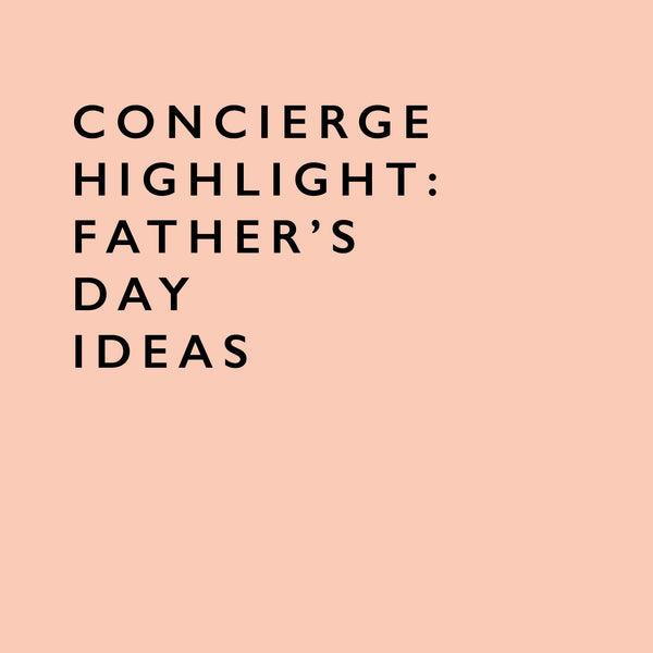 Concierge Highlight: Father's Day Ideas
