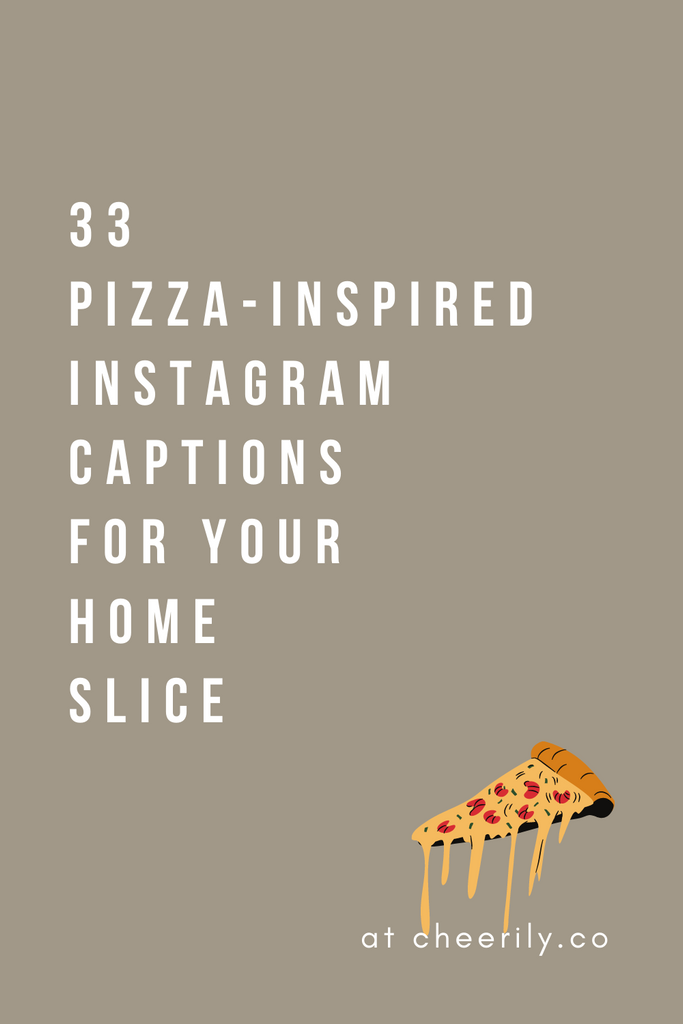 33 PIZZA-INSPIRED INSTAGRAM CAPTIONS FOR YOUR HOME SLICE