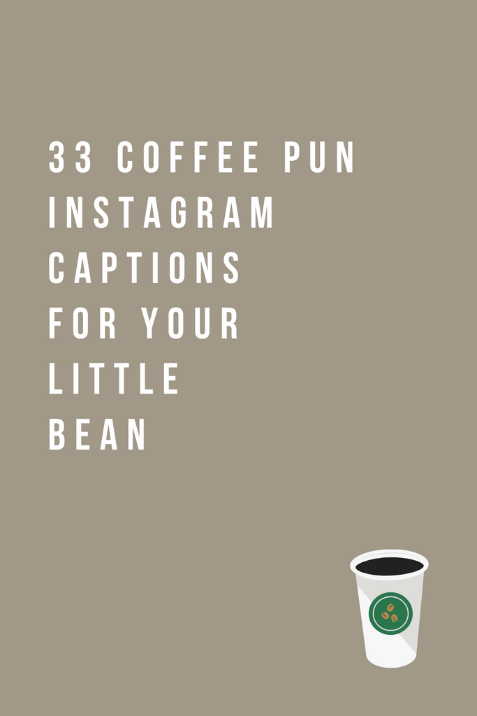 33 COFFEE PUN INSTAGRAM CAPTIONS FOR YOUR LITTLE BEAN
