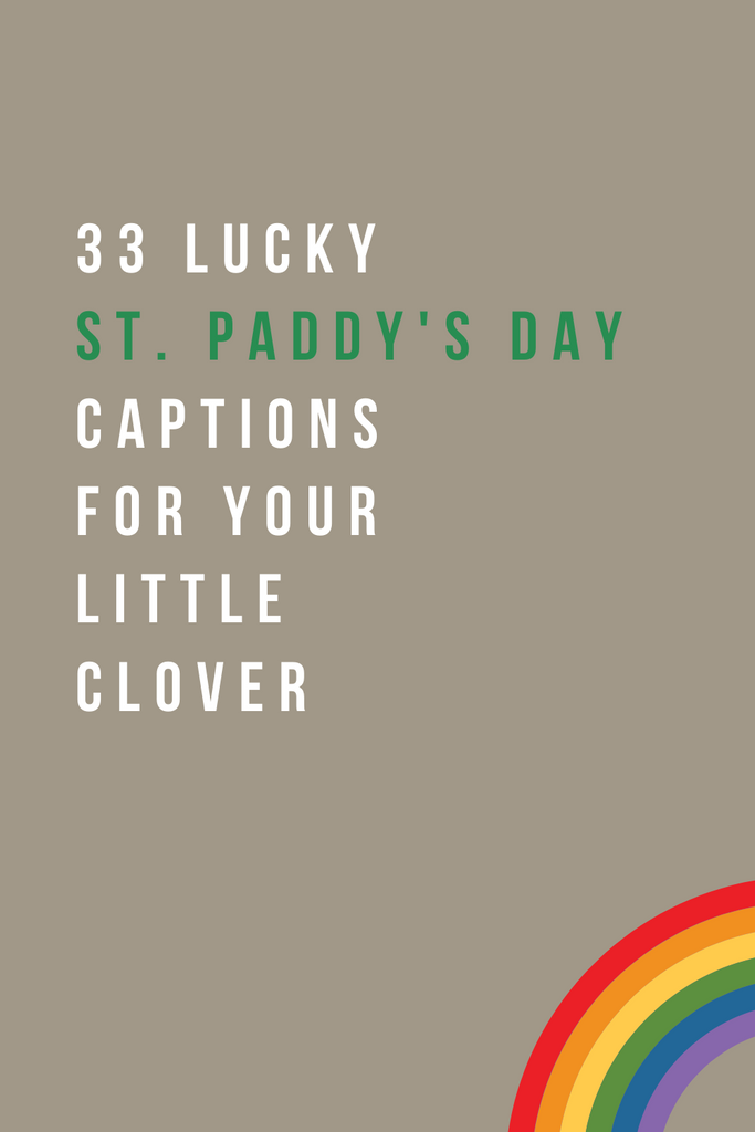 33 LUCKY ST. PADDY'S DAY CAPTIONS FOR YOUR LIL' CLOVER