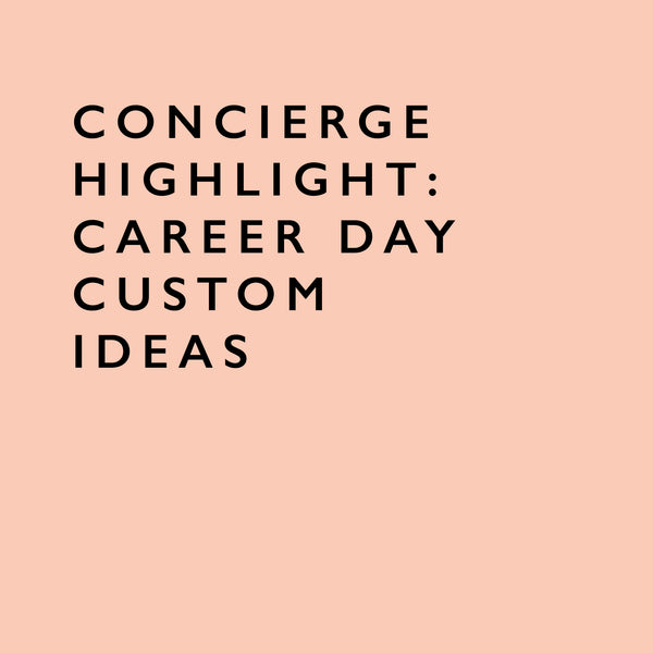 Concierge Highlight: Career Day Custom Ideas