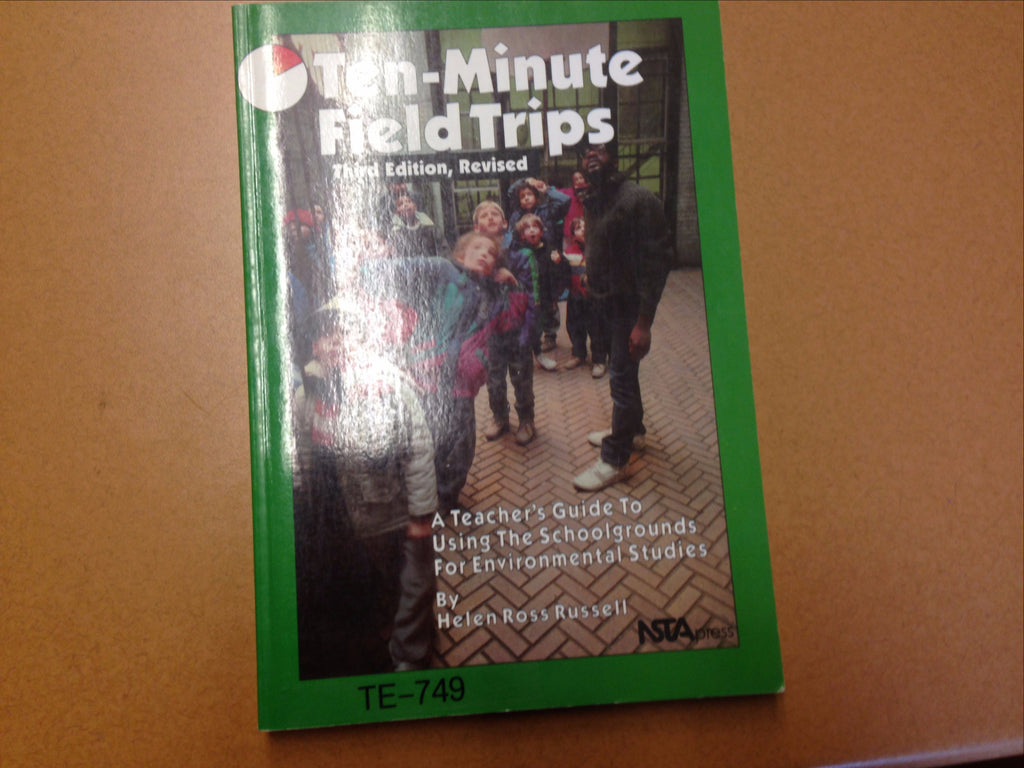 Ten Minute Field Trips: A Teacher's Guide to Using the Schoolgrounds for Environmental Studies