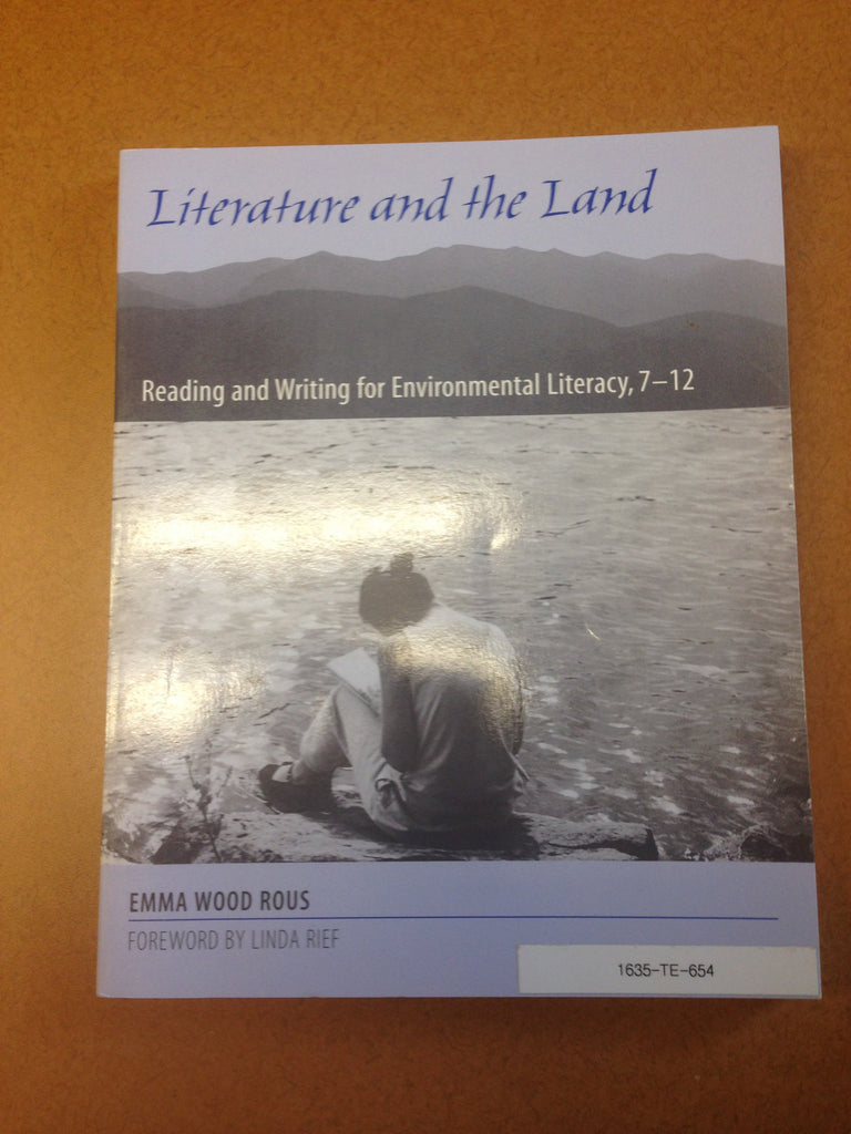 Literature and the Land: Reading and Writing for Environmental Literacy, 7-12