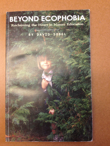 Beyond Ecophobia: Reclaiming the Heart in Nature Education
