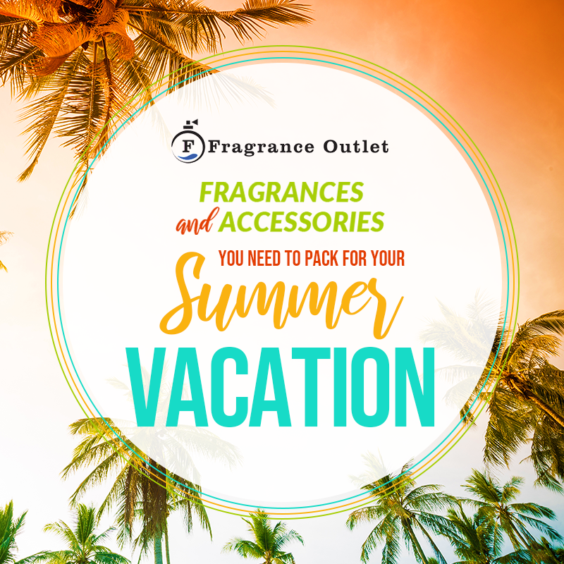 Fragrances and Accessories You Need to Pack for Your Summer Vacation