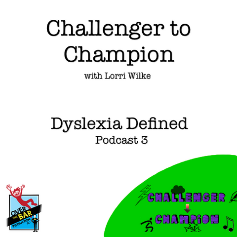 Challenger to Champion - Dyslexia Defined