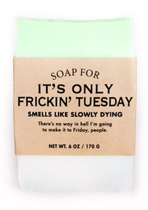 It's Only Friggin Tuesday Soap