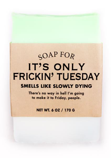 It's Only Frickin Tuesday Soap