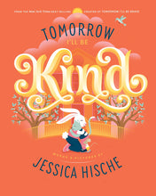 Load image into Gallery viewer, Tomorrow I'll Be Kind by Jessica Hische