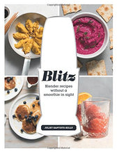 Load image into Gallery viewer, Blitz Blender Recipes (Without a Smoothie In Sight!)