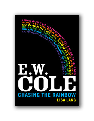 E.W. Cole: Chasing the Rainbow