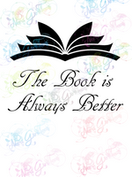 The Book is Always Better - Books - Digital Print, SVG, PNG, JPG Files