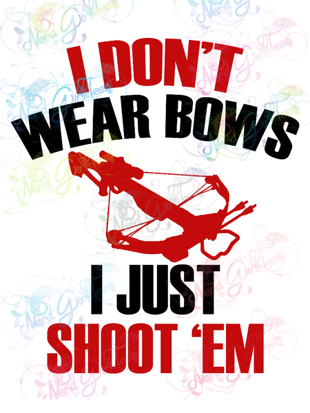 I Shoot Bows, Don't Wear Them - Humor - Digital Print, SVG, PNG, JPG Files