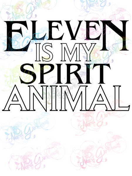Eleven Is My Spirit Animal - Fandoms - Digital Print, SVG, PNG, JPG Files