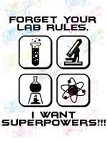 Forget Your Lab Rules I Want Superpowers - Humor - Digital Print, SVG, PNG, JPG Files
