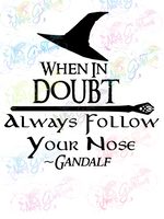 Follow Your Nose Gandalf - LOTR- Digital Print, SVG, PNG, JPG Files