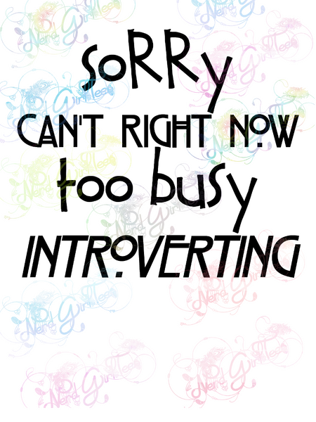 Sorry, Too Busy Introverting - Humor - Digital Print, SVG, PNG, JPG Files