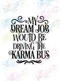 Dream Job Driving Karma Bus - Humor - Digital Print, SVG, PNG, JPG Files
