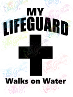 My Lifeguard Walks on Water - Christianity - Digital Print, SVG, PNG, JPG Files