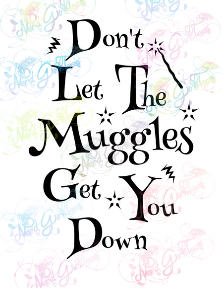 Dont Let The Muggles Get You Down - Potter - Digital Print, SVG, PNG, JPG Files