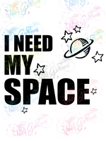 I Need My Space - Humor - Digital Print, SVG, PNG, JPG Files