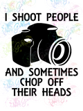 I Shoot People - Camera - Humor - Digital Print, SVG, PNG, JPG Files