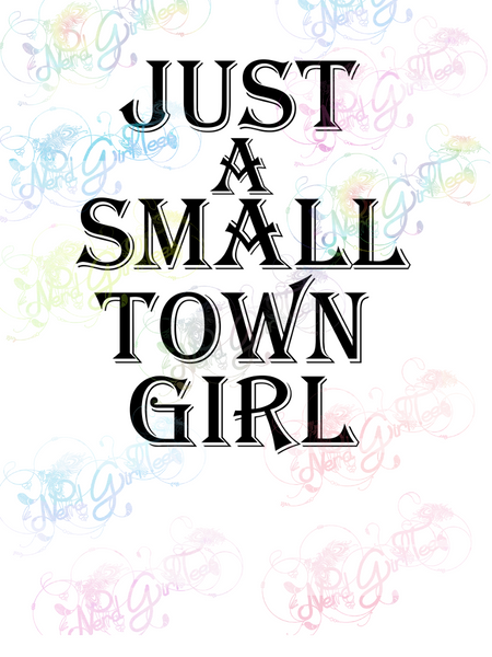 Just a Small Town Girl - Humor - Digital Print, SVG, PNG, JPG Files