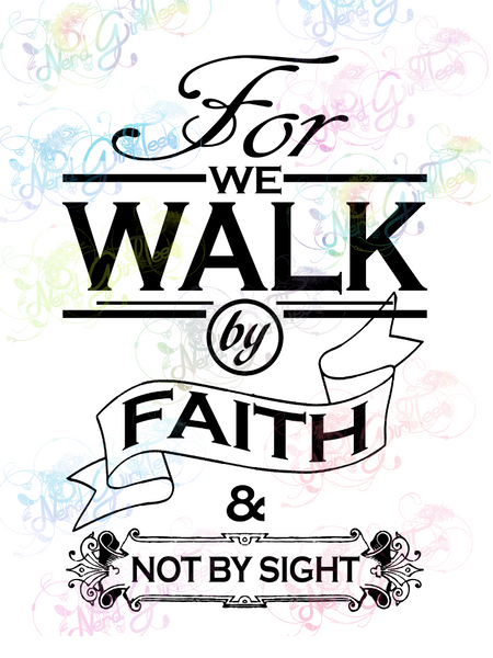For We Walk By Faith - Christianity - Digital Print, SVG, PNG, JPG Files