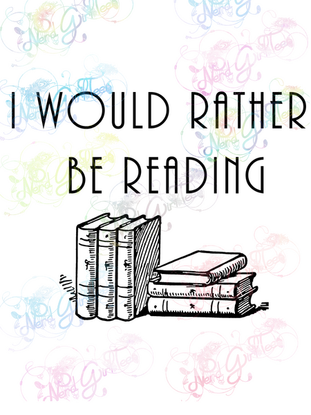 I Would Rather Be Reading - Books - Digital Print, SVG, PNG, JPG Files