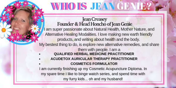 Who is Jean Genie, lover of all things natural, herbalist, formulator, writer-jeangeniehealth