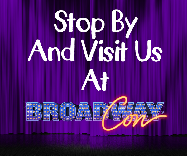 Stop By And Visit Us At BroadwayCon