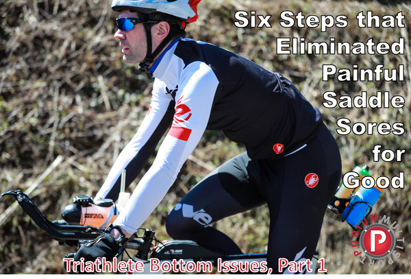 Six Steps that Eliminated Painful Saddle Sores for Good (Triathlete Bottom Issues, Part 1)