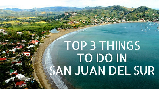 top 3 things to do in san juan del sur nicaragua travel blog