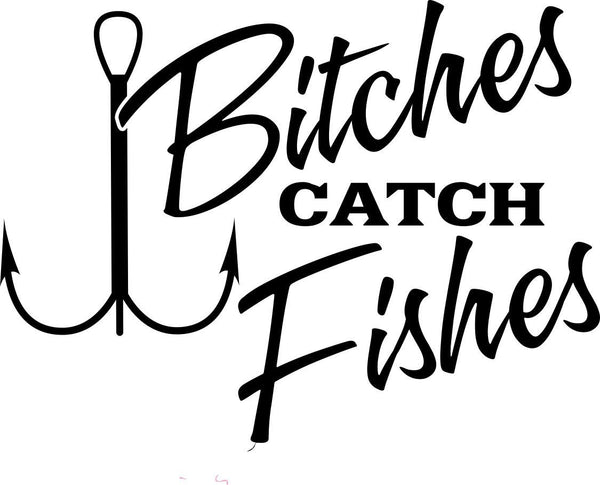 Bitches catch fishes fishing decal - North 49 Decals
