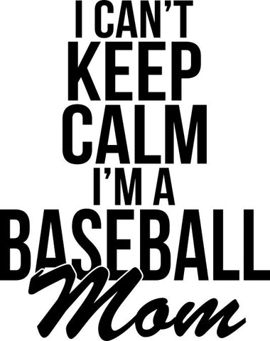 I Can't Keep Calm I'm A Baseball Mom Decal