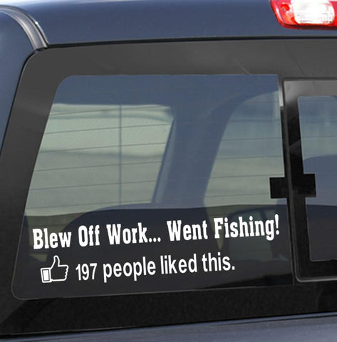 Blew off work...Went fishing fishing decal - North 49 Decals