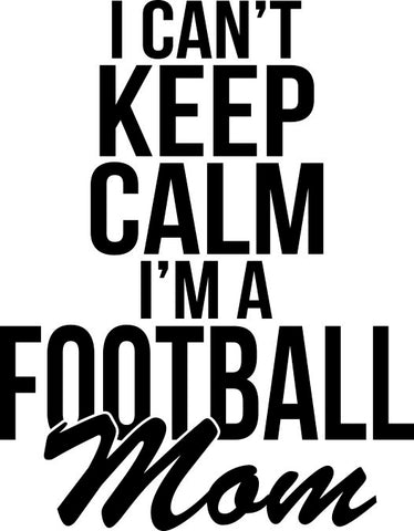 I Can't Keep Calm I'm A Football Mom Decal
