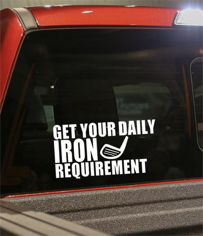 get your daily iron requirement golf decal - North 49 Decals