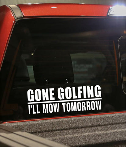gone golfing i'll mom tomorrow golf decal - North 49 Decals