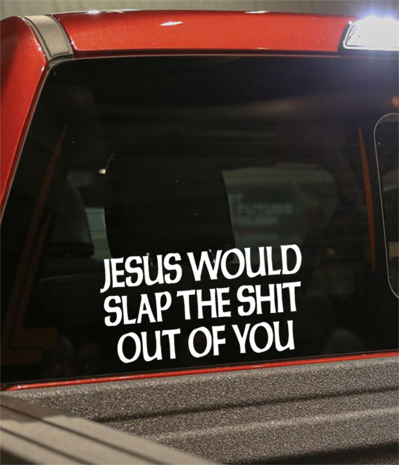 jesus would slap the shit out of you religious decal - North 49 Decals