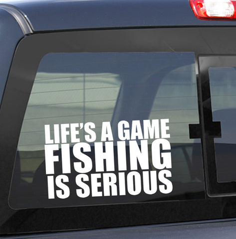 Life's a game..Fishing is serious fishing decal - North 49 Decals