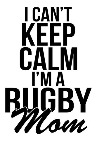 I Can't Keep Calm I'm A Rugby Mom Decal