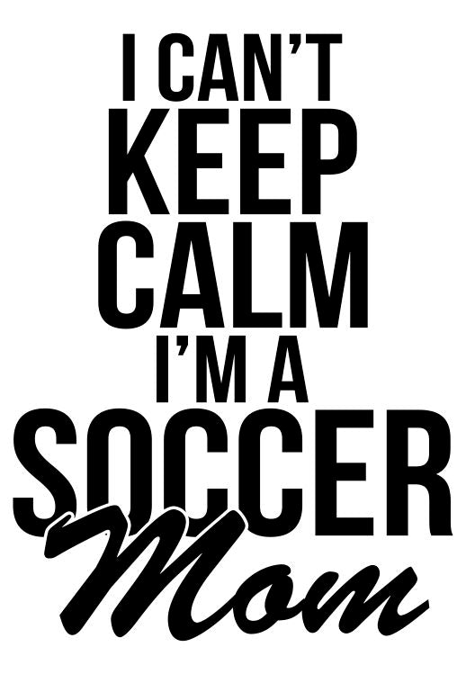 I Can't Keep Calm I'm A Soccer Mom Decal