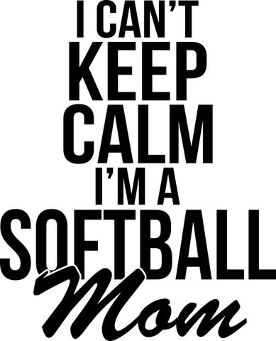 I Can't Keep Calm I'm A Softball Mom Decal