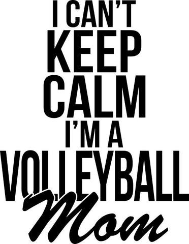 I Can't Keep Calm I'm A Volleyball Mom Decal