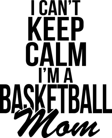 I Can't Keep Calm I'm A Basketball Mom Decal